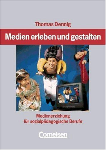 9783464491621: Medien erleben und gestalten. Medienerziehung für sozialpädagogische Berufe.