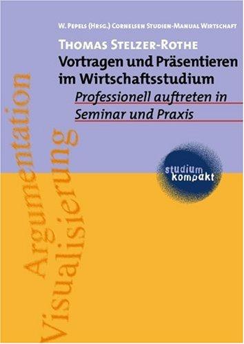 9783464498118: Vortragen und Präsentieren im Wirtschaftsstudium. Professionell auftreten in Seminar und Praxis.
