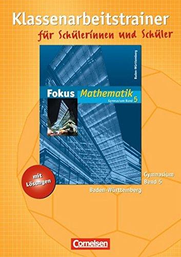 9783464540381: Fokus Mathematik - Klassenarbeitstrainer mit eingelegten Musterlösungen - Gymnasium. Baden-Württemberg