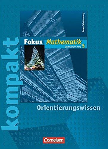 9783464541159: Fokus Mathematik 5. Fokus kompakt. Orientierungswissen: Gymnasium Baden-Württemberg. Schülermaterial mit Lösungen