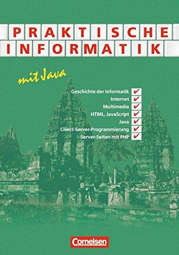 9783464573150: Praktische Informatik mit Java. Sch�lerbuch: Geschichte der Informatik, Internet, Multimedia, HTML, JavaScript, Java, Client-Server-Programmierung, Server-Seiten mit PHP