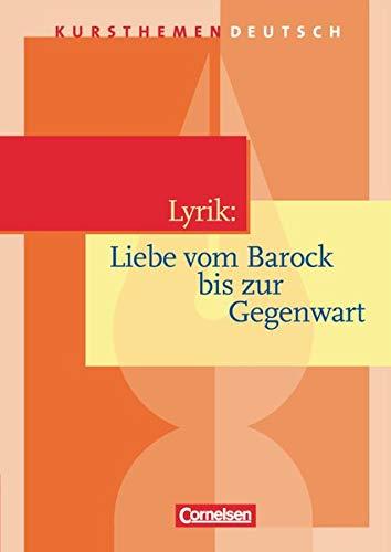 9783464609217: Kursthemen Deutsch. Lyrik: Liebe vom Barock bis zur Gegenwart. Schülerbuch