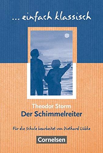 Einfach klassisch - Klassiker für ungeübte Leser/-innen: Der Schimmelreiter; Empfohlen für das 9./10. Schuljahr, Schülerheft