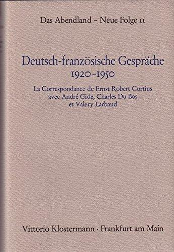 9783465014157: Deutsch-franzosische Gesprache 1920-1950: La correspondance de Ernst Robert Curtius avec Andre Gide, Charles Du Bos et Valery Larbaud (Das Abendland) (French Edition)
