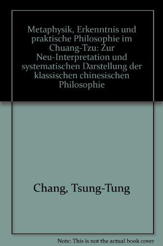 9783465015208: Metaphysik, Erkenntnis und praktische Philosophie im Chuang-Tzu: Zur Neu-Interpretation und systematischen Darstellung der klassischen chinesischen Philosophie (German Edition)