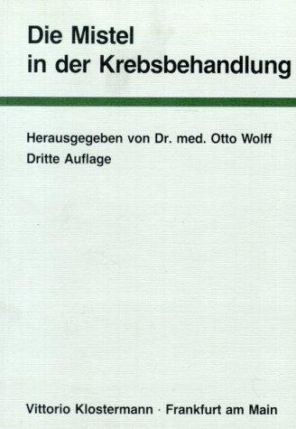 Die Mistel in der Krebsbehandlung.: Wolff, Otto.