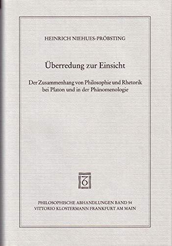 9783465017813: �berredung zur Einsicht: Der Zusammenhang von Philosophie und Rhetorik bei Platon und in der Ph�nomenologie (Philosophische Abhandlungen)