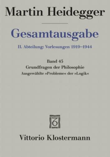 9783465025948: Martin Heidegger, Gesamtausgabe: Grundfragen Der Philosophie. Ausgewahlte Probleme Der Logik; Wintersemester 1937/38 (German Edition)