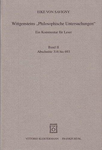 Wittgensteins 'Philosophische Untersuchungen', Kt, Bd.2, Abschnitte 316 bis 693: Von ...