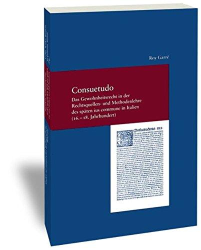 9783465034070: Consuetudo: Das Gewohnheitsrecht in der Rechtsquellen- und Methodenlehre des späten ius commune in Italien (16.-18. Jahrhundert)