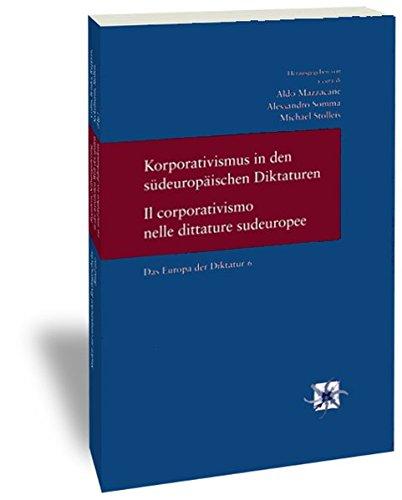 Korporativismus in den südeuropäischen Diktaturen. Il corporativismo nelle dittature ...