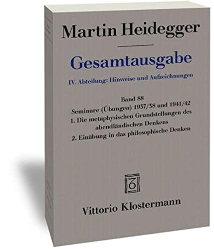 9783465035619: 88: Martin Heidegger, Gesamtausgabe. IV. Abteilung: Hinweise Und Aufzeichnungen: Seminare Ubungen 1937/38 Und 1941/42. 1. Die Metaphysischen ... in Das Philosophische Denken (German Edition)