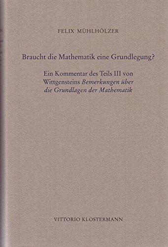 Braucht die Mathematik eine Grundlegung?: Felix Mühlhölzer