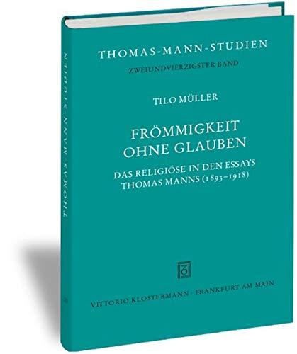 9783465036784: Frommigkeit ohne Glauben: Das Religiose in den Essays Thomas Manns (1893-1918)