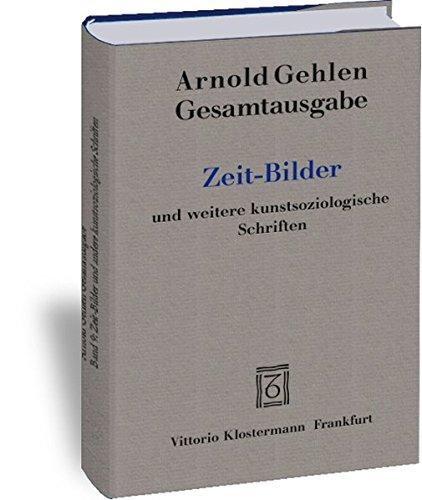 Zeit-Bilder Und Weitere Kunstsoziologische Schriften (Hardback): Professor Arnold Gehlen