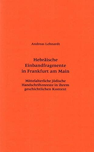 9783465037293: Hebraische Einbandfragmente in Frankfurt Am Main: Mittelalterliche Judische Handschriftenreste in Ihrem Geschichtlichen Kontext (Frankfurter Bibliotheksschriften)