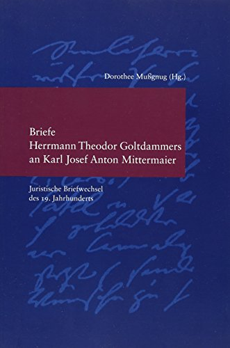 Briefe Theodor Goltdammers an Karl Josef Anton Mittermaier: Dorothee Mußgnug