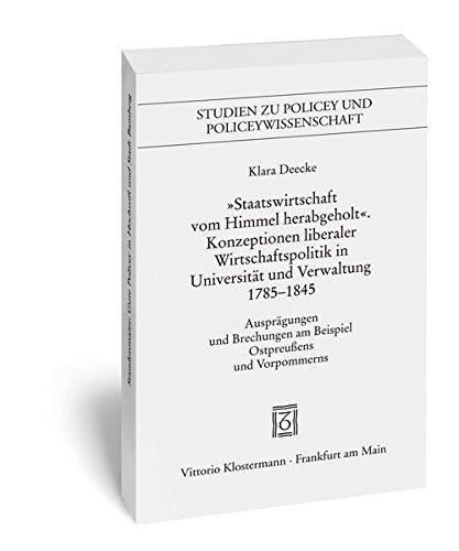 9783465042235: Staatswirtschaft Vom Himmel Herabgeholt: Konzeptionen Liberaler Wirschaftspolitik in Universitat Und Verwaltung 1785-1845 (Studien Zu Policey Und ... Und Konfliktregulierung)