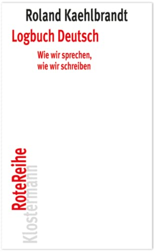 9783465042556: Logbuch Deutsch: Wie wir sprechen, wie wir schreiben (Klostermann Rotereihe) (German Edition)