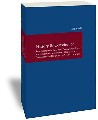 9783465042853: History & Constitution: Developments in European Constitutionalism: the Comparative Experience of Italy, France, Switzerland and Belgium (19th - 20th Centuries)