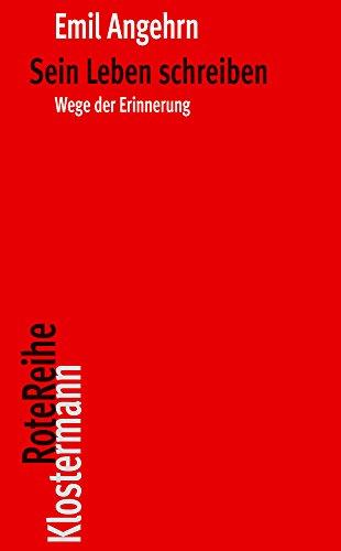 Sein Leben schreiben: Wege der Erinnerung (Klostermann: Emil Angehrn