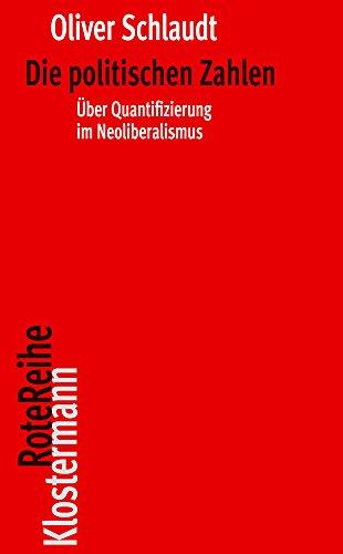 9783465043393: Die Politischen Zahlen: Der Neoliberale Quantifizierungswahn, Seine Ursprunge Und Seine Folgen