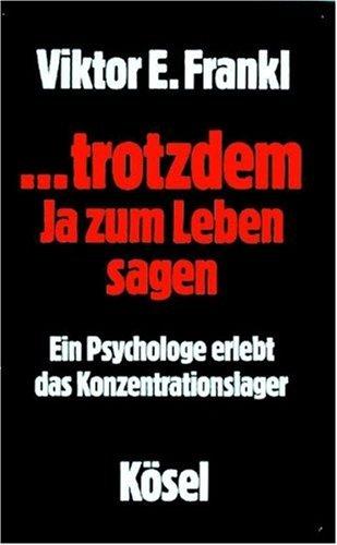9783466100194: trotzdem ja zum Leben sagen: Ein Psychologe erlebt das Konzentrationslager