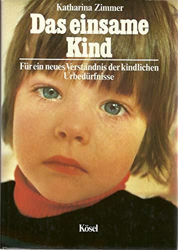 9783466110001: Das einsame Kind: Für e. neues Verständnis d. kindl. Urbedürfnisse (Kösel-Sachbuch) (German Edition)