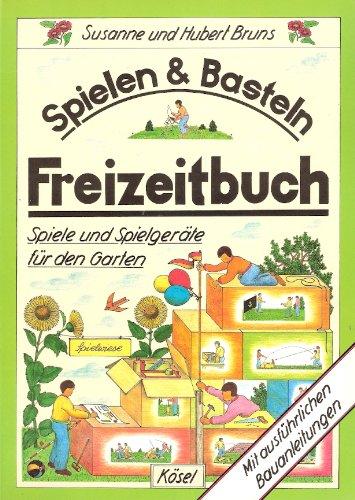9783466110698: Spielen & Basteln - Freizeitbuch. Spiele und Spielgeräte für den Garten. Mit ausführlichen Bauanleitungen