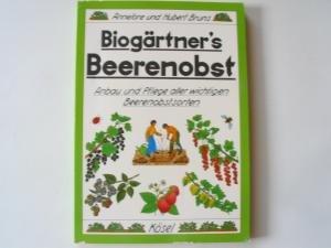 Biogärtner's Beerenobst. Anbau und Pflege aller wichtigen: Annelore Bruns