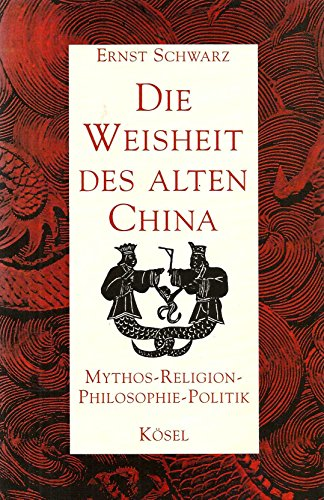 9783466203840: Die Weisheit des alten China Mythos - Religion, Philosophie - Politik