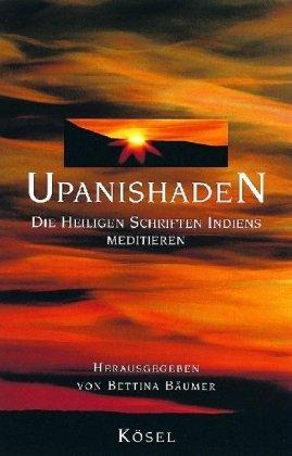 Upanishaden: Die Heiligen Schriften Indiens meditieren Bäumer, Bettina - Bäumer, Bettina