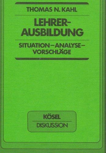 Lehrerausbildung : Situation, Analyse, Vorschläge. Thomas N.: Kahl, Thomas: