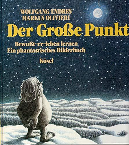 Der große Punkt : Bewusst-er-leben Lernen: Endres, Wolfgang [Mitverf.]