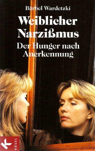 9783466303205: Weiblicher Narzißmus. Der Hunger nach Anerkennung.