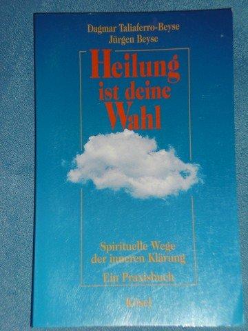 9783466303953: Heilung ist deine Wahl. Spirituelle Wege der inneren Klärung. Ein Praxisbuch