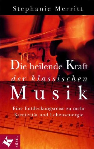 9783466304530: Die heilende Kraft der klassischen Musik: Eine Entdeckungsreise zu mehr Kreativität und Lebensenergie durch Musik