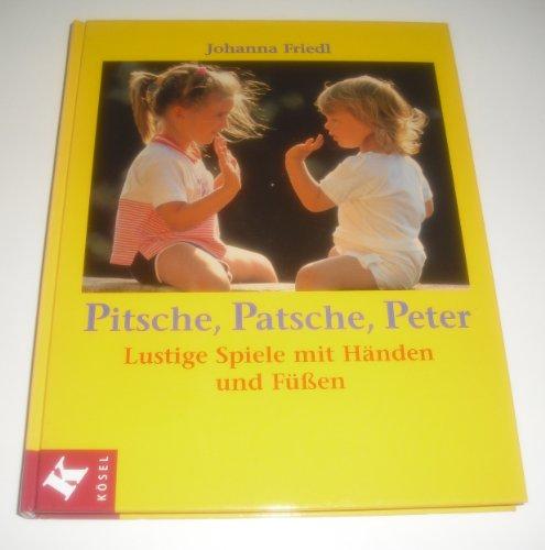 9783466304950: Pitsche, Patsche, Peter. Lustige Spiele mit Händen und Füßen.