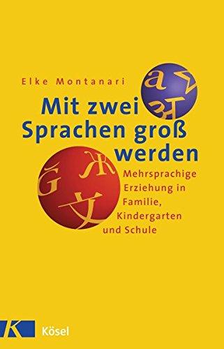 Mit zwei Sprachen groß werden. Mehrsprachige Erziehung in Familie, Kindergarten und Schule.: ...