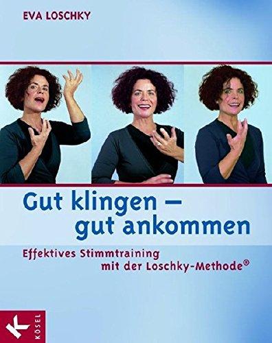 9783466306978: Gut klingen - gut ankommen: Effektives Stimmtraining mit der Loschky-Methode