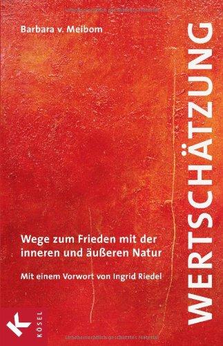 9783466307104: Wertsch�tzung: Wege zum Frieden mit der inneren und �u�eren Natur. Mit einem Vorwort von Ingrid Riedel
