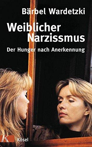 9783466307654: Weiblicher Narzissmus: Der Hunger nach Annerkennung