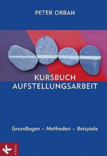 9783466307814: Kursbuch Aufstellungsarbeit: Grundlagen - Methoden - Beispiele