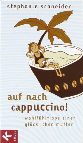 9783466307906: Auf nach Cappuccino! Wohlfuehltipps einer gluecklichen Mutter