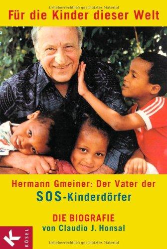 9783466308231: Für die Kinder dieser Welt: Hermann Gmeiner: Der Vater der SOS-Kinderdörfer. Die Biografie