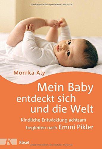 Mein Baby entdeckt sich und die Welt: Kindliche Entwicklung achtsam begleiten nach Emmi Pikler - Aly, Monika