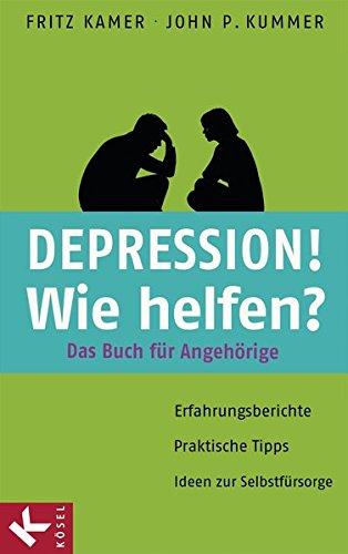 Depression! Wie helfen?: Das Buch für Angehörige.: Kamer, Fritz, Kummer,