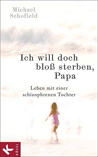 9783466309948: Ich will doch bloß sterben, Papa: Leben mit einer schizophrenen Tochter