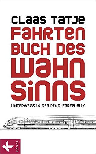 9783466310036: Fahrtenbuch des Wahnsinns: Unterwegs in der Pendlerrepublik