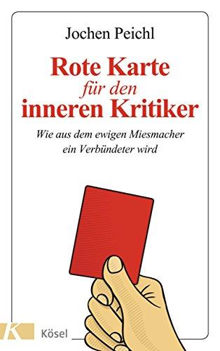 9783466310227: Rote Karte f�r den inneren Kritiker: Wie aus dem ewigen Miesmacher ein Verb�ndeter wird